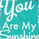 You Are My Sunshine teal button free blog vintage sign copy