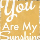 You Are My Sunshine yellow button free blog vintage sign copy