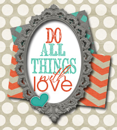 DO ALL THINGS WITH LOVE BUTTON