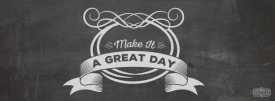 make it a great day facebook timeline cover
